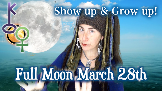 Show up & Grow up! ~ Chiron Full Moon of March 28th