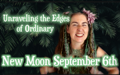 Unraveling the edges of Ordinary ~ Sept 6th New Moon {Sidereal Leo}